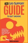 The Life-Support Guide to Quit Smoking: Discover the 9+1 Foolproof Remedies to Free Yourself from Nicotine, Cigarettes and Vapor Cigarettes Once for A Cover Image