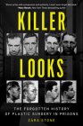 Killer Looks: The Forgotten History of Plastic Surgery in Prisons Cover Image