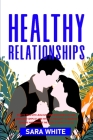 Healthy Relationships: How to Deal with Jealousy and Attachment in Love, Overcome Conflict and Anxiety, Insecurity & Negative Thinking and im Cover Image