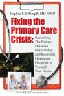 Fixing the Primary Care Crisis: Reclaiming the Patient-Doctor Relationship and Returning Healthcare Decisions to You and Your Doctor Cover Image