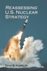 Reassessing U.S. Nuclear Strategy: (paperback edition) (Rapid Communications in Conflict & Security) Cover Image
