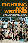Fighting and Writing: The Rhodesian Army at War and Postwar Cover Image