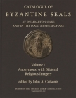 Catalogue of Byzantine Seals at Dumbarton Oaks and in the Fogg Museum of Art, 7: Anonymous, with Bilateral Religious Imagery (Dumbarton Oaks Collection #22) Cover Image