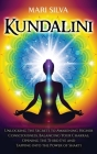 Kundalini: Unlocking the Secrets to Awakening Higher Consciousness, Balancing Your Chakras, Opening the Third Eye and Tapping int Cover Image