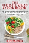 The Ultimate Vegan Cookbook: Easy and Delicious Plant-Based Recipes That You Can Make in Half the Time & Effortless, Tasty Cheese Recipes with Low Cover Image