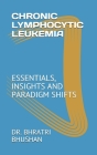 Chronic Lymphocytic Leukemia: Essentials, Insights and Paradigm Shifts Cover Image