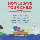 How to Save Your Child from Ostrich Attacks, Accidental Time Travel, and Anything Else That Might Happen on an Average Tuesday Lib/E Cover Image
