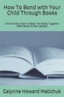 How To Bond with Your Child Through Books: One Family's Plan to Read 100 Books Together Cover Image