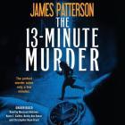 The 13-Minute Murder Lib/E: A Thriller Cover Image