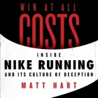 Win at All Costs Lib/E: Inside Nike Running and Its Culture of Deception Cover Image