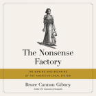 The Nonsense Factory: The Making and Breaking of the American Legal System Cover Image