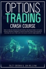 Options Trading Crash Course: The Ultimate Quick Start Guide for Beginners to Start Stock Options Trading and Investing for Your Passive Income to L Cover Image