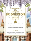 The Unofficial Bridgerton Cookbook: From The Viscount's Mushroom Miniatures and The Royal Wedding Oysters to Dueling Blueberry and Lavender Fizz and The Duke's Favorite Gooseberry Pie, 100 Dazzling Recipes Inspired by Bridgerton Cover Image