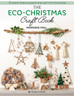 The Eco-Christmas Craft Book: 30 stylish festive projects that wont hurt the planet Cover Image