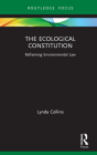 The Ecological Constitution: Reframing Environmental Law (Routledge Focus on Environment and Sustainability) Cover Image