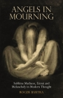 Angels in Mourning: Sublime Madness, Ennui and Melancholy in Modern Thought Cover Image