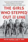 The Girls Who Stepped Out of Line: Untold Stories of the Women Who Changed the Course of World War II Cover Image