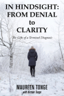 In Hindsight: from Denial to Clarity: The Gifts of a Terminal Diagnosis Cover Image