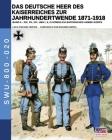Das Deutsche Heer des Kaiserreiches zur Jahrhundertwende 1871-1918 - Band 5 Cover Image