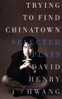Trying to Find Chinatown: The Selected Plays Cover Image