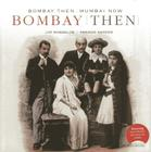 Bombay Then and Mumbai Now Cover Image