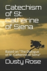 Catechism of St. Catherine of Siena: Based on