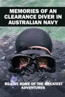 Memories Of An Clearance Diver In Australian Navy: Re-Live Some Of The Greatest Adventures: Military Navy Cover Image