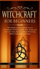 Witchcraft for Beginners: The Ultimate Guide to Learn the Secrets of Witchcraft With Wiccan Spells, Moon Rituals, and Tools Like Tarots. Become Cover Image