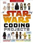 Star Wars Coding Projects: A Step-by-Step Visual Guide to Coding Your Own Animations, Games, Simulations an Cover Image