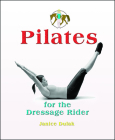 Pilates for the Dressage Rider: Engaging the Human Spine Using Pilates Cover Image