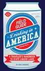 The Field Guide to Drinking in America: A Traveler's Handbook to State Liquor Laws Cover Image
