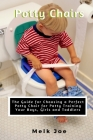Potty Chair: The Guide for Choosing a Perfect Potty Chair for Potty Training Your Boys, Girls and Toddlers Cover Image