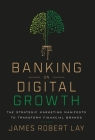 Banking on Digital Growth: The Strategic Marketing Manifesto to Transform Financial Brands Cover Image
