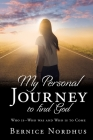 My Personal Journey to Find God: WHO IS-- WHO WAS And WHO IS TO COME Cover Image