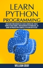 Learn Python Programming: Write code from scratch in a clear & concise way, with a complete basic course. From beginners to intermediate, an han Cover Image