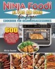 Ninja Foodi XL Pro Air Oven Air Fryer Cookbook for BeginnersAccessories Cover Image