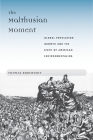The Malthusian Moment: Global Population Growth and the Birth of American Environmentalism (Studies in Modern Science, Technology, and the Environment) Cover Image