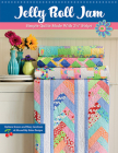 Jelly Roll Jam: Simple Quilts Made with 2-1/2 Strips Cover Image