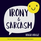 Irony and Sarcasm (MIT Press Essential Knowledge) Cover Image