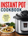 Instant Pot Cookbook: Delicious, Simple, and Quick Instant Pot Electric Pressure Cooker Recipes That Anyone Can Cook Cover Image