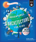 Adventures in Architecture for Kids: 20 Design Projects for STEAM Discovery and Learning (Design Genius Jr. #2) Cover Image