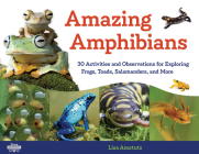 Amazing Amphibians: 30 Activities and Observations for Exploring Frogs, Toads, Salamanders, and More (Young Naturalists) Cover Image