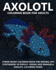 Axolotl Coloring Book For Adults: Stress Relief Coloring Book For Grown-Ups Containing 30 Paisley, Henna And Mandala Axolotl Coloring Pages Cover Image