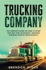 Trucking Company: The Complete Guide on How to Start and Run Your Successful Trucking Business Startup from Scratch Cover Image