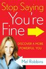 Stop Saying You're Fine: Discover a More Powerful You Cover Image