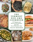 The Vermont Non-Gmo Cookbook: 125 Organic and Farm-To-Fork Recipes from the Green Mountain State Cover Image