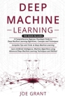 Deep Machine Learning: 3 in 1- A Comprehensive Beginner Developer Guide + Complete Tips and Tricks + Advanced Deep Machine Learning Technique Cover Image