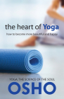 The Heart of Yoga: How to Become More Beautiful and Happy (Osho Classics) Cover Image