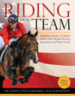 Riding for the Team: Inspirational Stories of the Usa's Medal-Winning Equestrians and Their Horses Cover Image