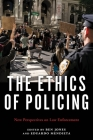 The Ethics of Policing: New Perspectives on Law Enforcement Cover Image